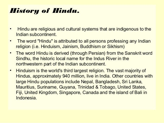 a history of hinduism a religion that originated in india Hinduism is the religion of the majority of people in india and nepalunlike most other religions, hinduism has no single founder, no single scripture, and no commonly agreed set of teachings dharma is an important term in indian religions.