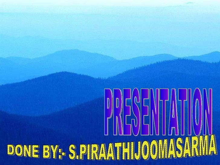 PRESENTATION DONE BY:- S.PIRAATHIJOOMASARMA