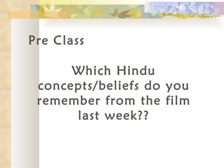 Pre Class <ul><li>Which Hindu concepts/beliefs do you remember from the film last week?? </li></ul>
