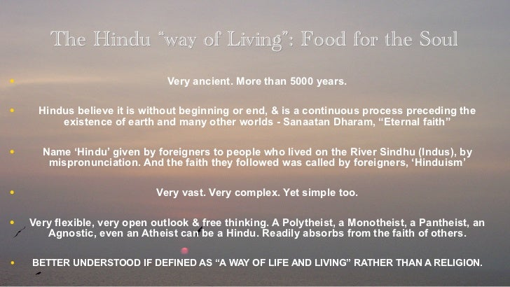 "The Hindu ""way of Living"": Food for the Soul•                               Very ancient. More than 5000 years.•    Hindus..."