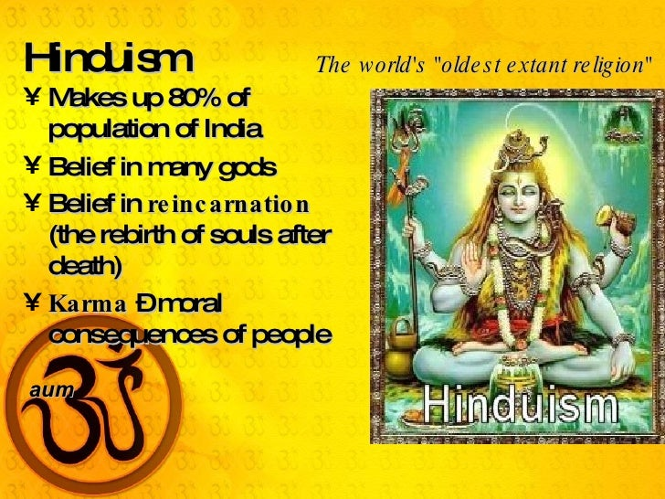 Hinduism <ul><li>Makes up 80% of population of India </li></ul><ul><li>Belief in many gods </li></ul><ul><li>Belief in  re...