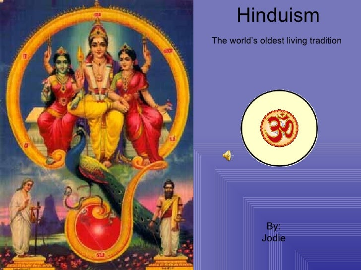 Hinduism The world's oldest living tradition By: Jodie