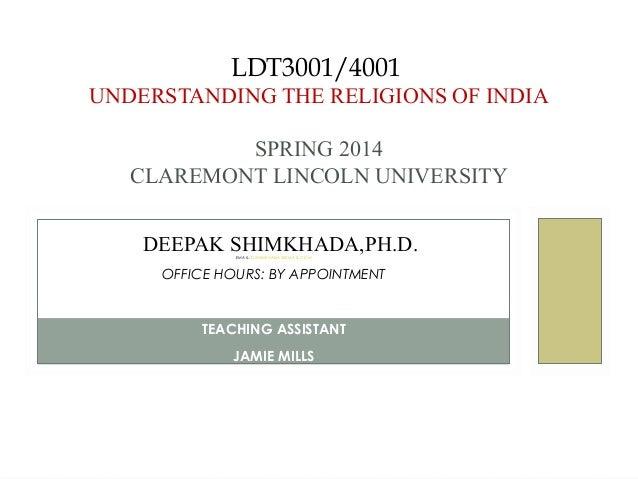 LDT3001/4001 UNDERSTANDING THE RELIGIONS OF INDIA SPRING 2014 CLAREMONT LINCOLN UNIVERSITY PROFESSODEER  DEEPAK SHIMKHADA,...