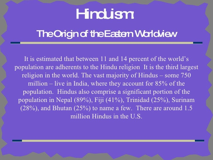 Hinduism:   The Origin of the Eastern Worldview It is estimated that between 11 and 14 percent of the world's population a...