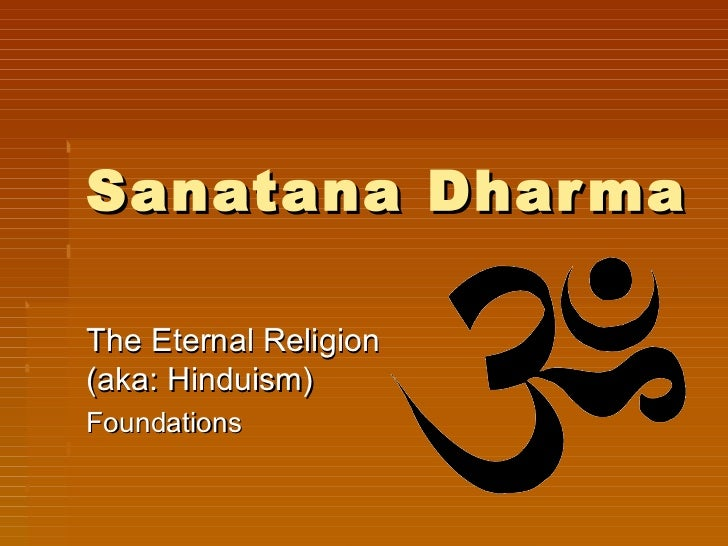 Sanatana Dhar maThe Eternal Religion(aka: Hinduism)Foundations