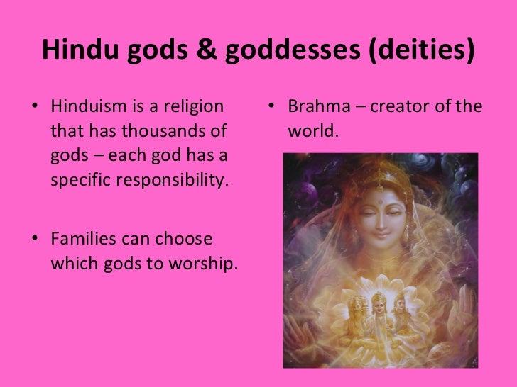 Hindu gods & goddesses (deities) <ul><li>Hinduism is a religion that has thousands of gods – each god has a specific respo...