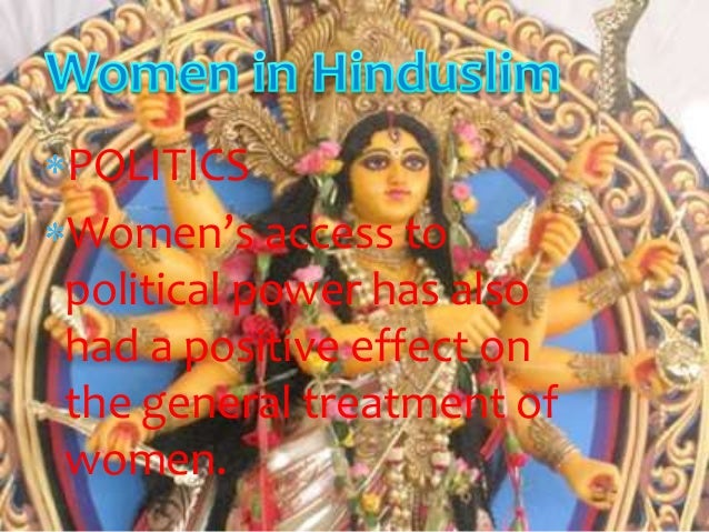 role of women in hinduism Women hold a central yet ambiguous role in hindu religion according to the laws of manu, women are essential to the dharma of men and find fulfillment in this subsidiary role upper-class men are born with three debts that must be fulfilled, most with the aid of a wife.