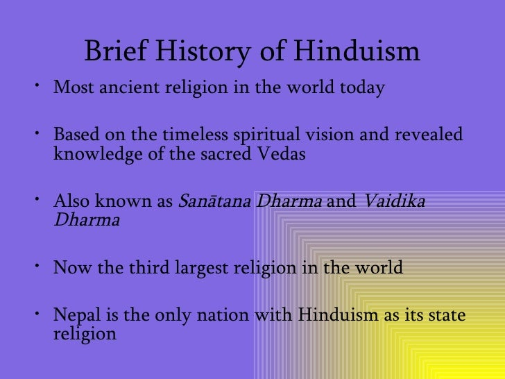 origins of hinduism Philosophy of religion: chapter 2 religions of the world section 2 hinduism: you should read enough of the materials presented in this section concerning the tradition of hinduism in order to understand how this tradition displays the characteristics or elements that make a tradition one that would be termed a religion.