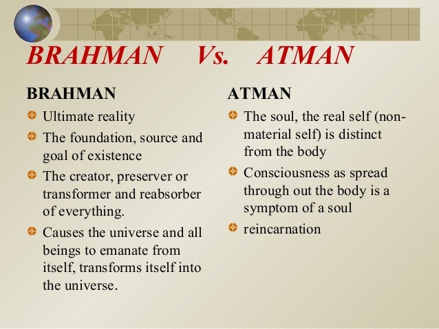 atman is brahman essay The belief is that ego is the person living now, atman is the person being reborn, and brahman is the infinite being ego is on the surface, atman is buried slightly underneath ego, and brahman is buried way under atman and therefore hard to grasp buddhists do not believe that there is an ego, atman, or brahman.