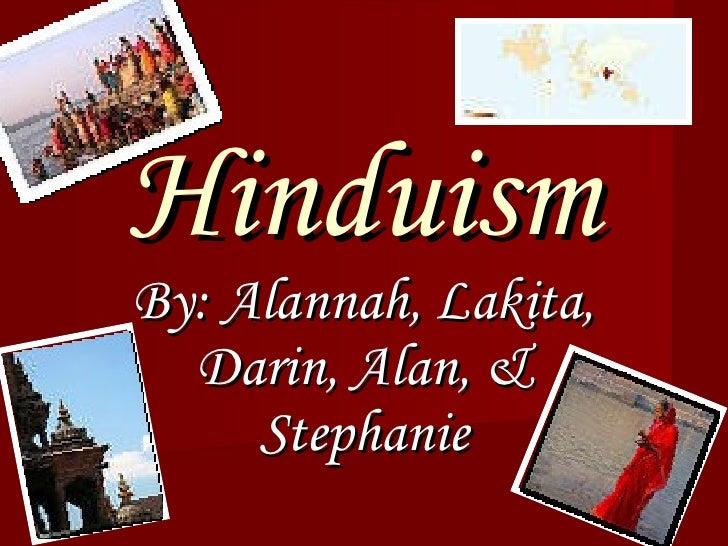 Hinduism By: Alannah, Lakita, Darin, Alan, & Stephanie