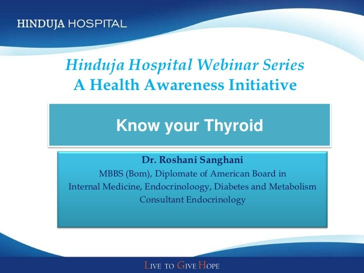 Hinduja Hospital Webinar Series A Health Awareness Initiative           Know your Thyroid                 Dr. Roshani Sang...