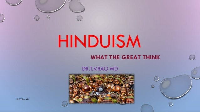 HINDUISM WHAT THE GREAT THINK DR.T.V.RAO MD Dr.T.V.Rao MD 1