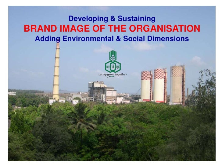 Developing & SustainingBRAND IMAGE OF THE ORGANISATION Adding Environmental & Social Dimensions