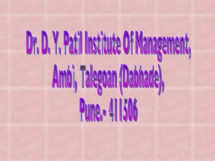 Dr. D. Y. Patil Institute Of Management, Ambi, Talegoan (Dabhade), Pune.- 411506