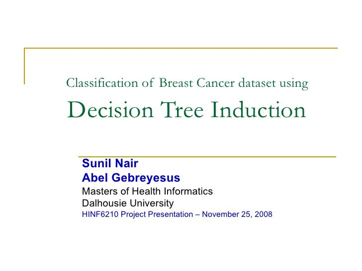 Data Mining - Classification Of Breast Cancer Dataset using Decision Tree Induction - Sunil Nair Health Informatics Dalhousie University