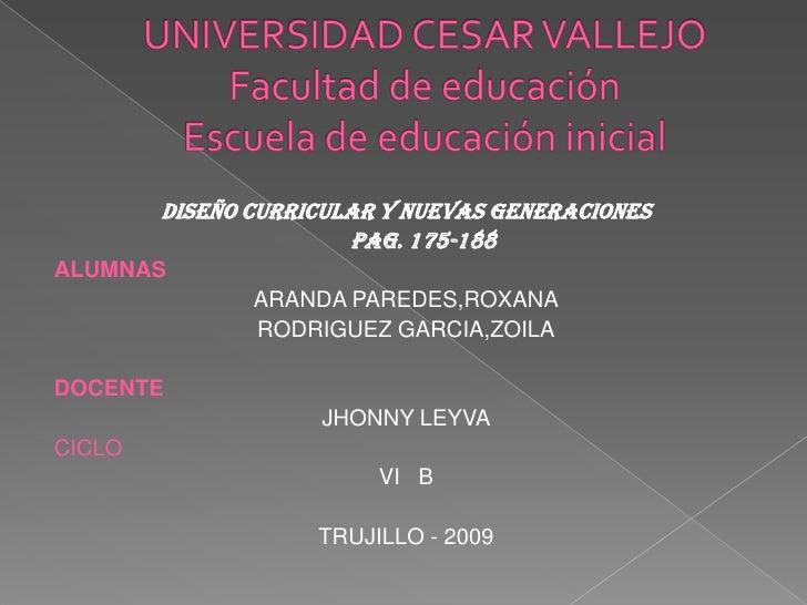 UNIVERSIDAD CESAR VALLEJOFacultad de educaciónEscuela de educación inicial<br />DISEÑO CURRICULAR Y NUEVAS GENERACIONES<br...