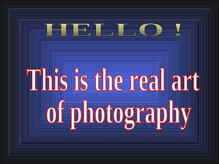 This is the real art of photography HELLO !