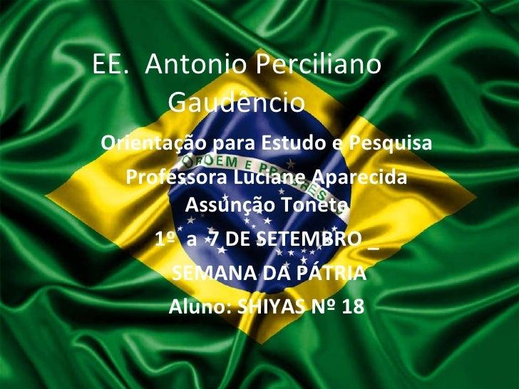EE.  Antonio Perciliano Gaudêncio Orientação para Estudo e Pesquisa Professora Luciane Aparecida Assunção Tonete 1º  a  7 ...