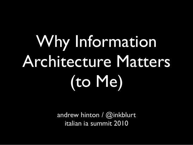 Why InformationArchitecture Matters      (to Me)    andrew hinton / @inkblurt      italian ia summit 2010