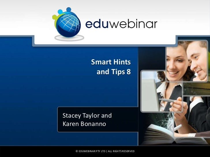 Smart Hints                and Tips 8Stacey Taylor andKaren Bonanno    © EDUWEBINAR PTY LTD | ALL RIGHTS RESERVED