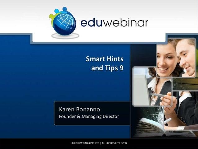 Smart Hints                 and Tips 9Karen BonannoFounder & Managing Director     © EDUWEBINAR PTY LTD | ALL RIGHTS RESER...