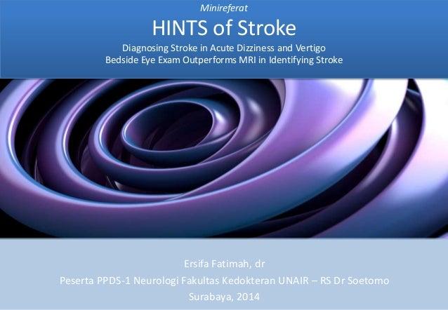 Minireferat HINTS of Stroke Diagnosing Stroke in Acute Dizziness and Vertigo Bedside Eye Exam Outperforms MRI in Identifyi...