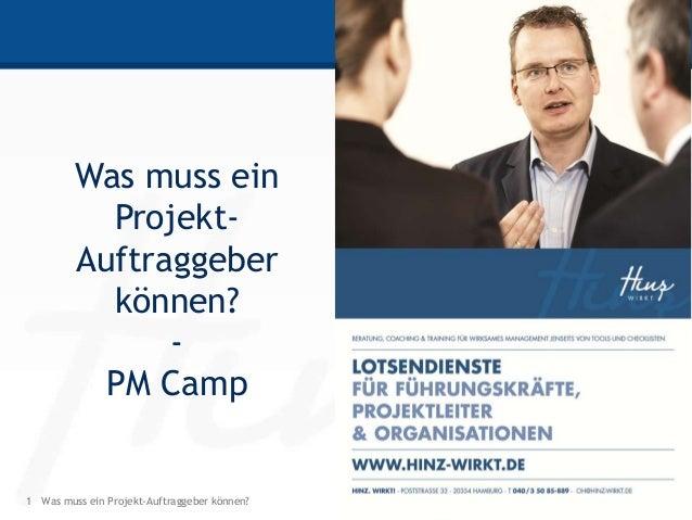 1 HINZ-WIRKT.DEWas muss ein Projekt-Auftraggeber können?Was muss einProjekt-Auftraggeberkönnen?-PM Camp