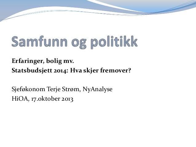 Erfaringer, bolig mv. Statsbudsjett 2014: Hva skjer fremover? Sjeføkonom Terje Strøm, NyAnalyse HiOA, 17.oktober 2013