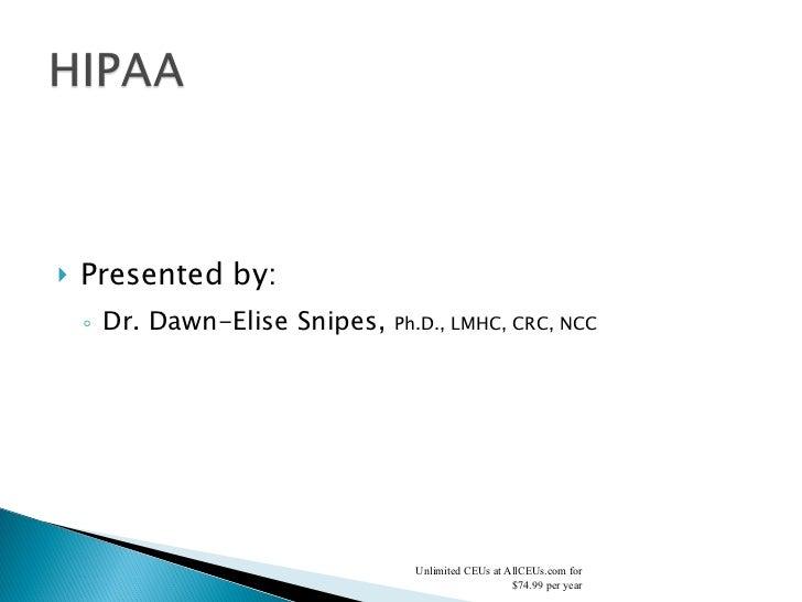 <ul><li>Presented by:  </li></ul><ul><ul><li>Dr. Dawn-Elise Snipes,  Ph.D., LMHC, CRC, NCC </li></ul></ul>Unlimited CEUs a...