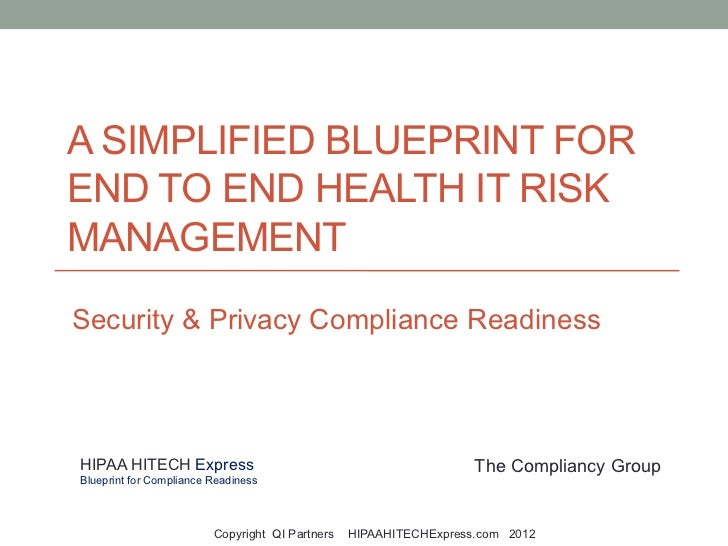A SIMPLIFIED BLUEPRINT FOREND TO END HEALTH IT RISKMANAGEMENTSecurity & Privacy Compliance ReadinessHIPAA HITECH Express  ...