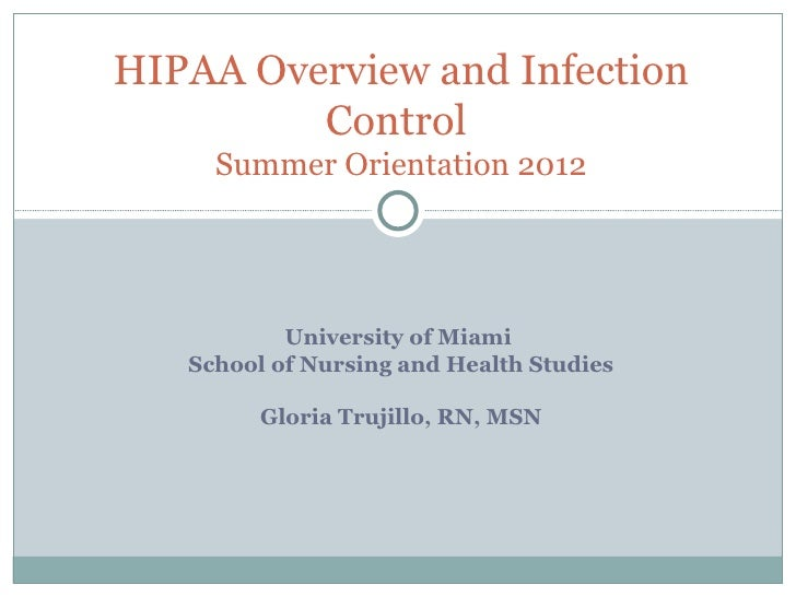 HIPAA Overview and Infection         Control     Summer Orientation 2012           University of Miami   School of Nursing...