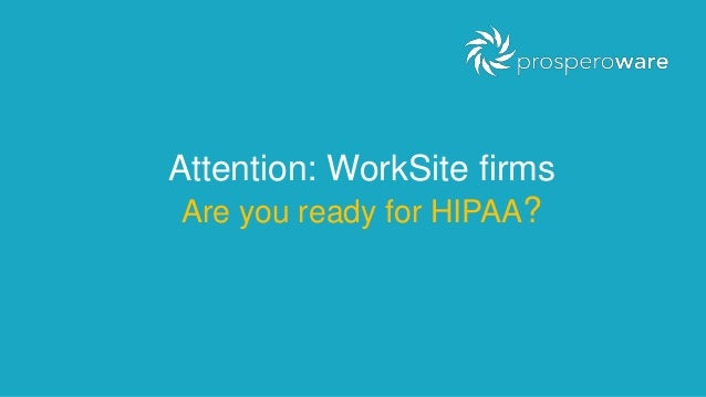 Attention: WorkSite firms Are you ready for HIPAA?