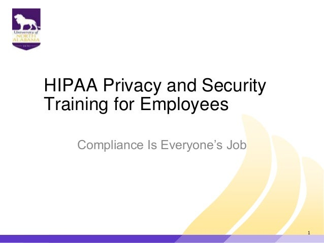 "HIPAA Privacy and Security Training for Employees Compliance Is Everyone""s Job 1"