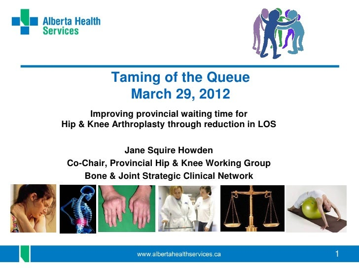 Taming of the Queue             March 29, 2012      Improving provincial waiting time forHip & Knee Arthroplasty through r...