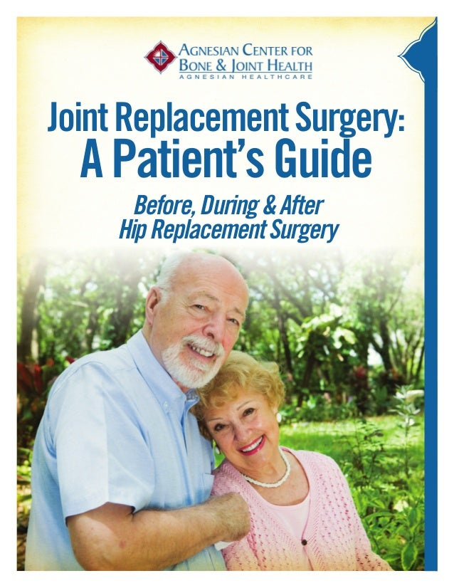 Joint Replacement Surgery:  A Patient's Guide       Before, During & After     Hip Replacement Surgery