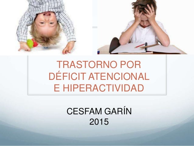 TRASTORNO POR DÉFICIT ATENCIONAL E HIPERACTIVIDAD CESFAM GARÍN 2015