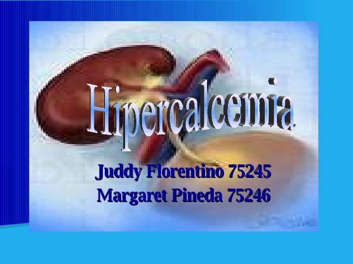 Juddy Florentino 75245 Margaret Pineda 75246 Hipercalcemia