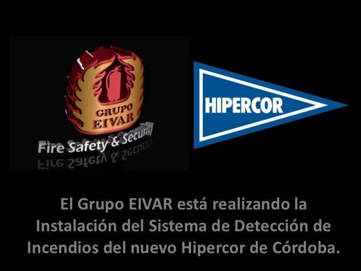 El Grupo EIVAR está realizando la Instalación del Sistema de Detección de Incendios del nuevo Hipercor de Córdoba.<br />
