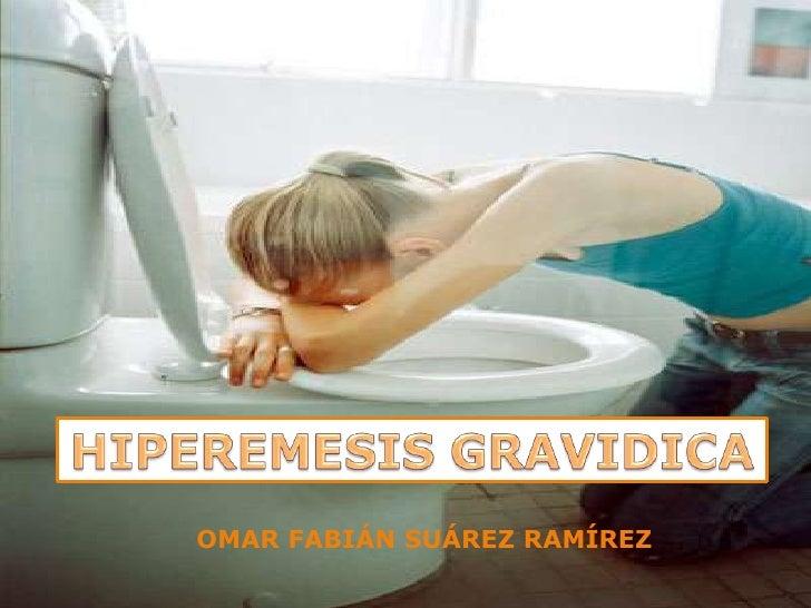 HIPEREMESIS GRAVIDICA<br />OMAR FABIÁN SUÁREZ RAMÍREZ<br />