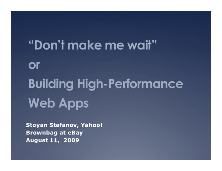 """Don't make me wait"" or Building High-Performance Web Apps Stoyan Stefanov, Yahoo! Brownbag at eBay August 11, 2009"