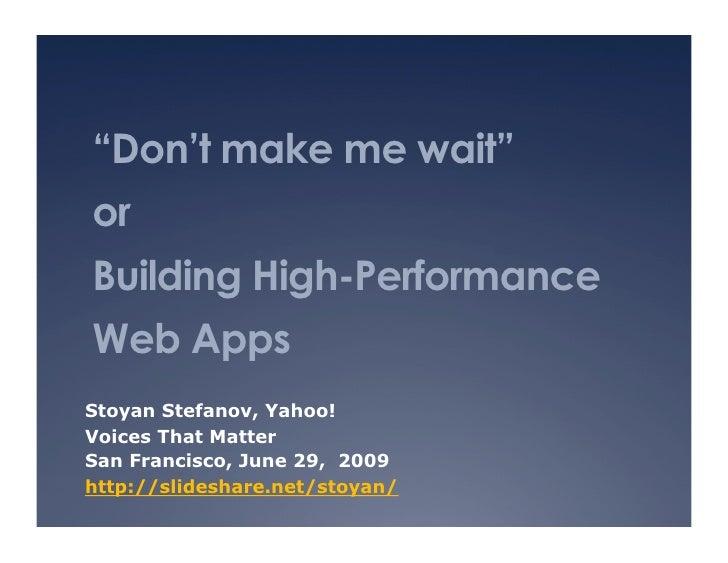 """Don't make me wait"" or Building High-Performance Web Apps Stoyan Stefanov, Yahoo! Voices That Matter San Francisco, June ..."