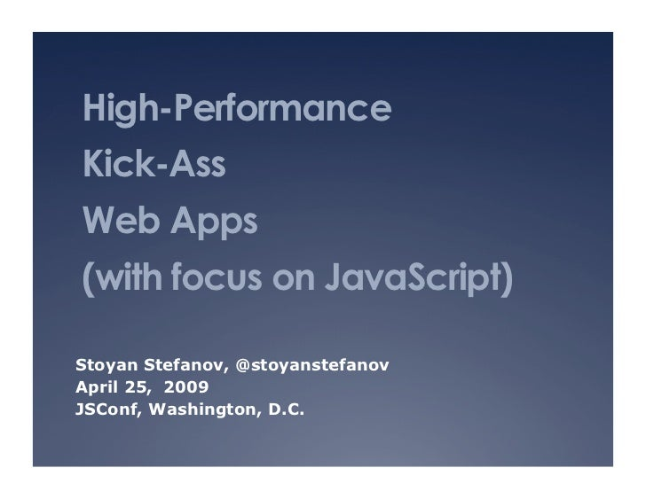 High-Performance Kick-Ass Web Apps (with focus on JavaScript)  Stoyan Stefanov, @stoyanstefanov April 25, 2009 JSConf, Was...