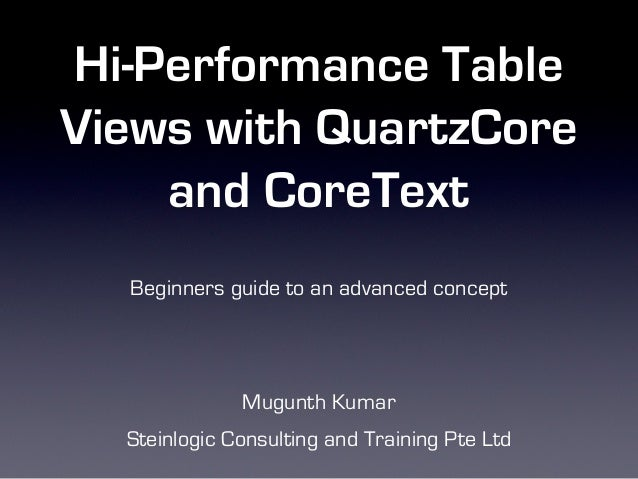 Hi-Performance TableViews with QuartzCore    and CoreText  Beginners guide to an advanced concept              Mugunth Kum...