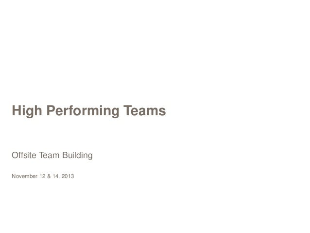High Performing Teams Offsite Team Building November 12 & 14, 2013