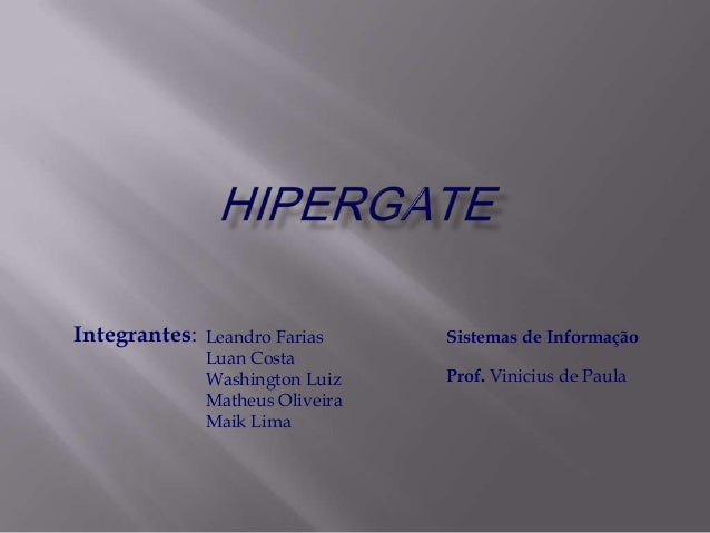 Integrantes: Leandro FariasLuan CostaWashington LuizMatheus OliveiraMaik LimaSistemas de InformaçãoProf. Vinicius de Paula