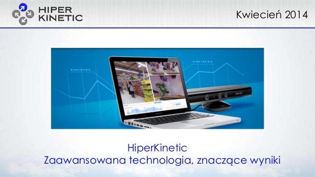 HiperKinetic Zaawansowana technologia, znaczące wyniki Kwiecień 2014