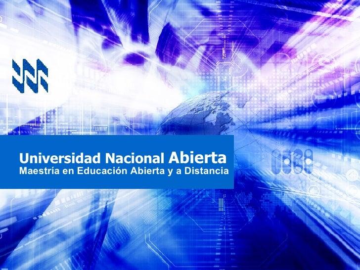 Universidad Nacional  Abierta Maestría en Educación Abierta y a Distancia