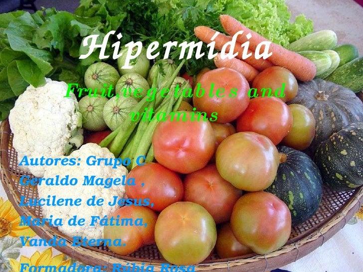 Hipermídia  Fruit,vegetables and vitamins Autores: Grupo C Geraldo Magela , Lucilene de Jesus, Maria de Fátima, Vanda Eter...