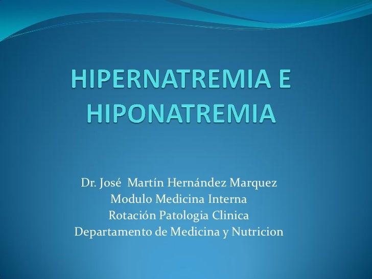 Dr. José Martín Hernández Marquez       Modulo Medicina Interna       Rotación Patologia ClinicaDepartamento de Medicina y...