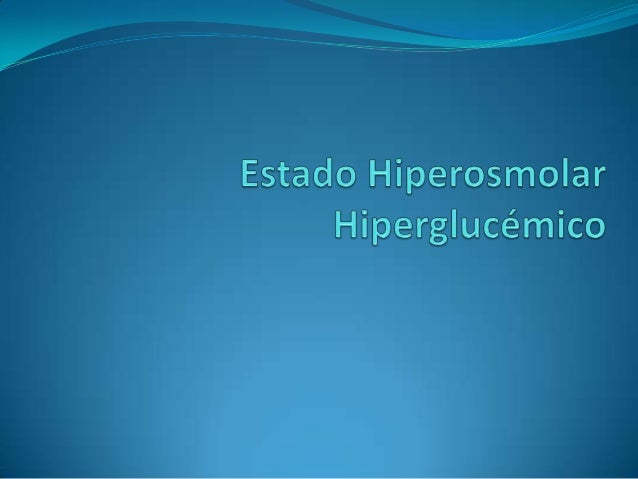 "Estado Hiperosmolar Hiperglucémico (EHH) "" Hiperglucemia (glucosa sérica >600mg/dl) ehiperosmolaridad (>320mOsm/L) en ause..."